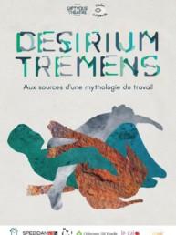 Affiche du spectacle Desirium Tremens - aux sources d'une mythologie du travail